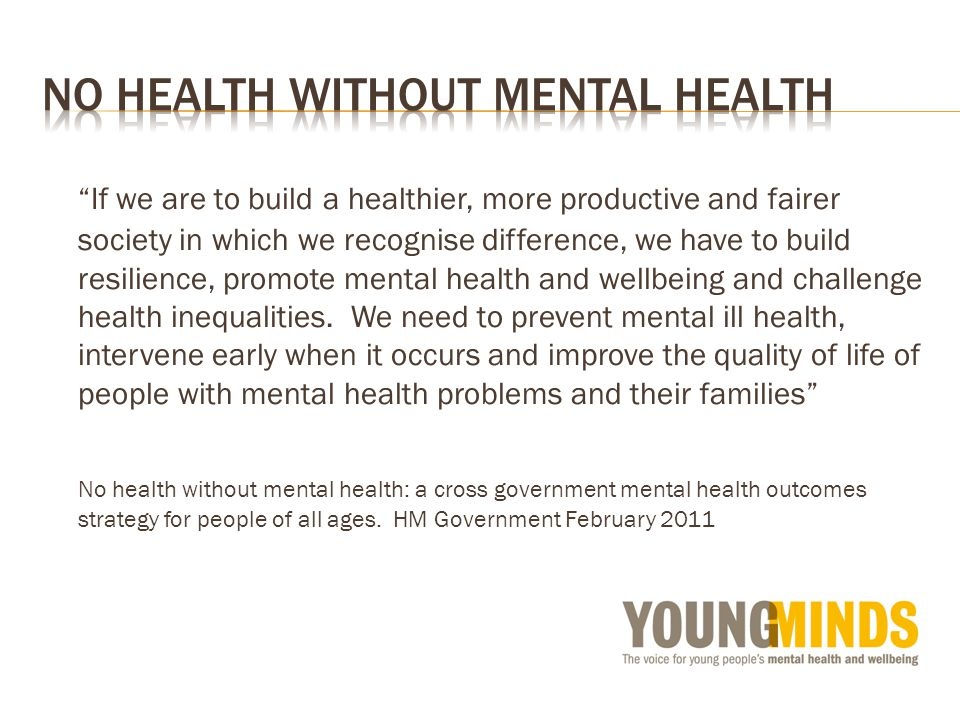 If we are to build a healthier, more productive and fairer society in which we recognise difference, we have to build resilience, promote mental health and wellbeing and challenge health inequalities.