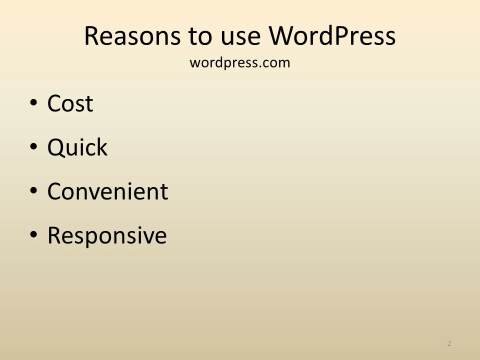 Reasons to use WordPress wordpress.com Cost Quick Convenient Responsive 2