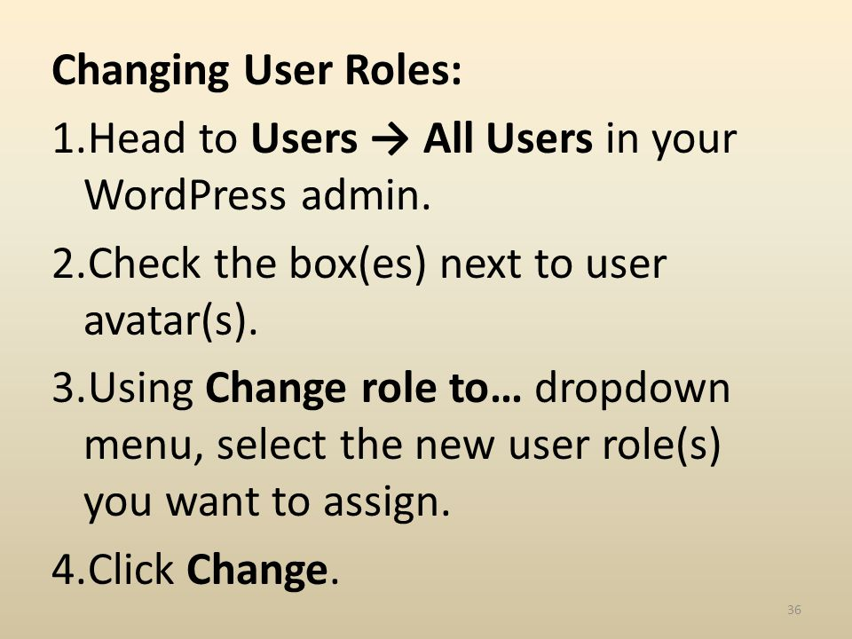 Changing User Roles: 1.Head to Users All Users in your WordPress admin.