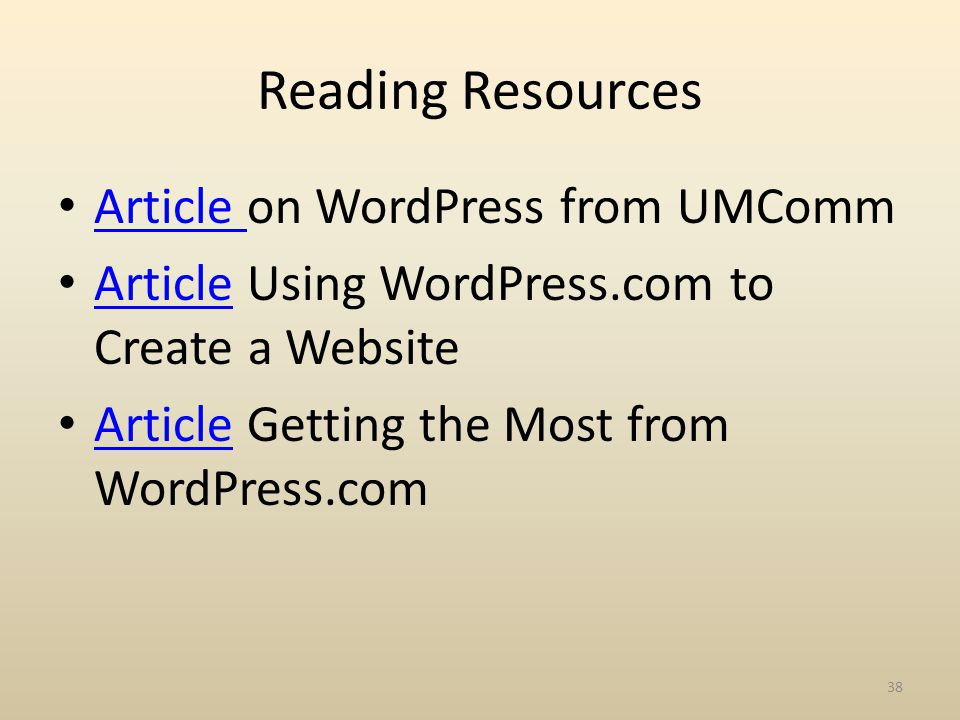 Reading Resources Article on WordPress from UMComm Article Article Using WordPress.com to Create a Website Article Article Getting the Most from WordPress.com Article 38