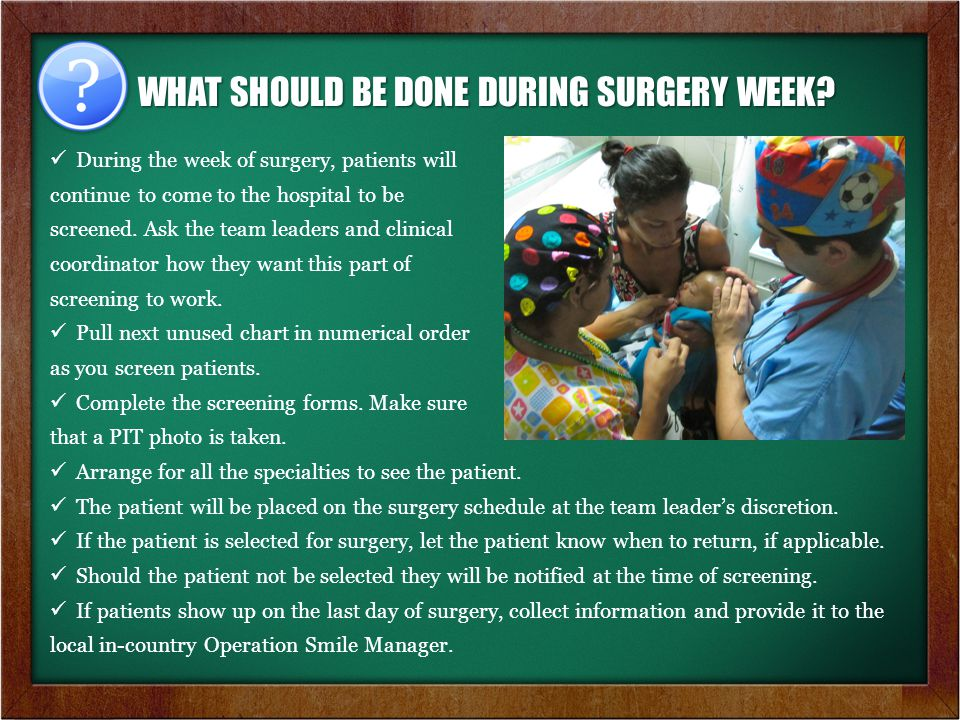 During the week of surgery, patients will continue to come to the hospital to be screened.
