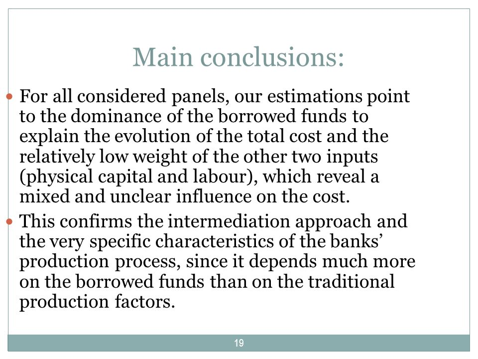 Main conclusions: For all considered panels, our estimations point to the dominance of the borrowed funds to explain the evolution of the total cost a