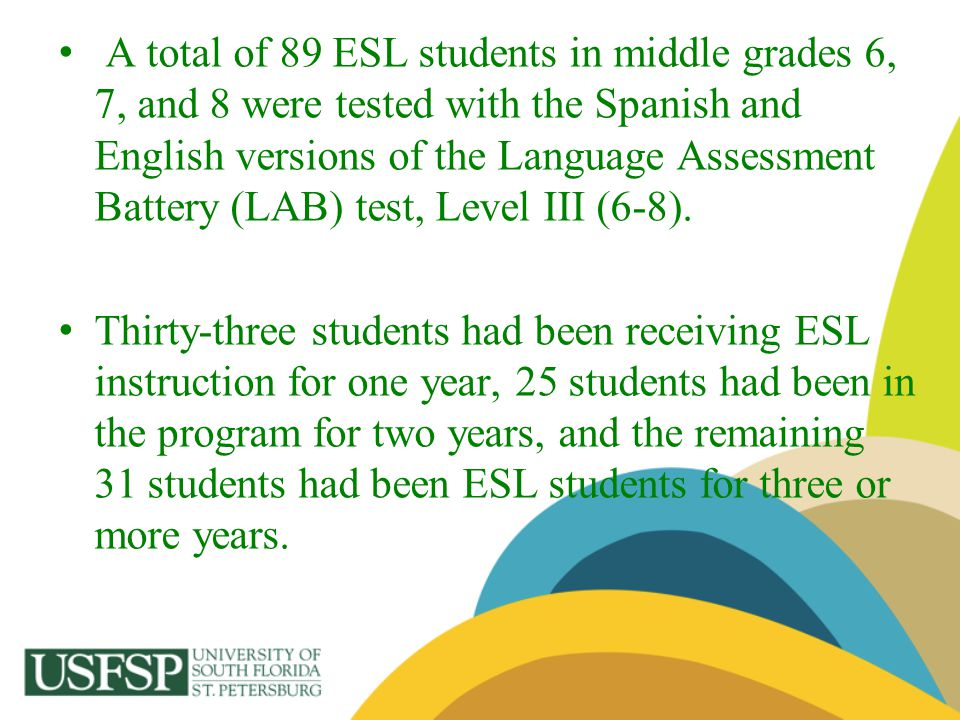 A total of 89 ESL students in middle grades 6, 7, and 8 were tested with the Spanish and English versions of the Language Assessment Battery (LAB) tes
