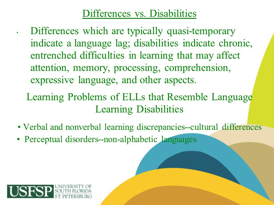 Differences vs. Disabilities Differences which are typically quasi-temporary indicate a language lag; disabilities indicate chronic, entrenched diffic