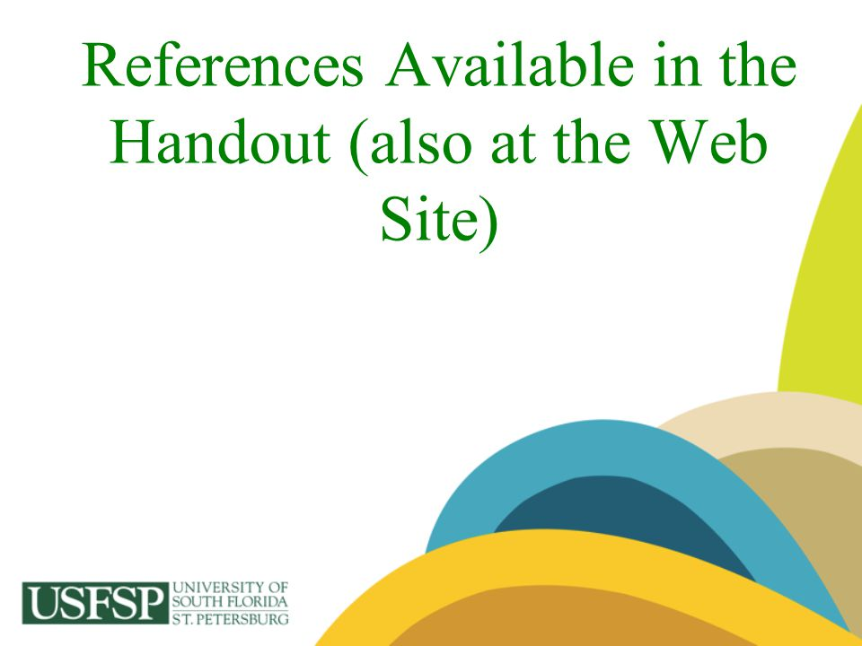 References Available in the Handout (also at the Web Site)