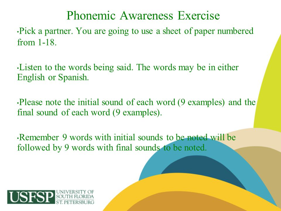 Phonemic Awareness Exercise Pick a partner. You are going to use a sheet of paper numbered from 1-18. Listen to the words being said. The words may be