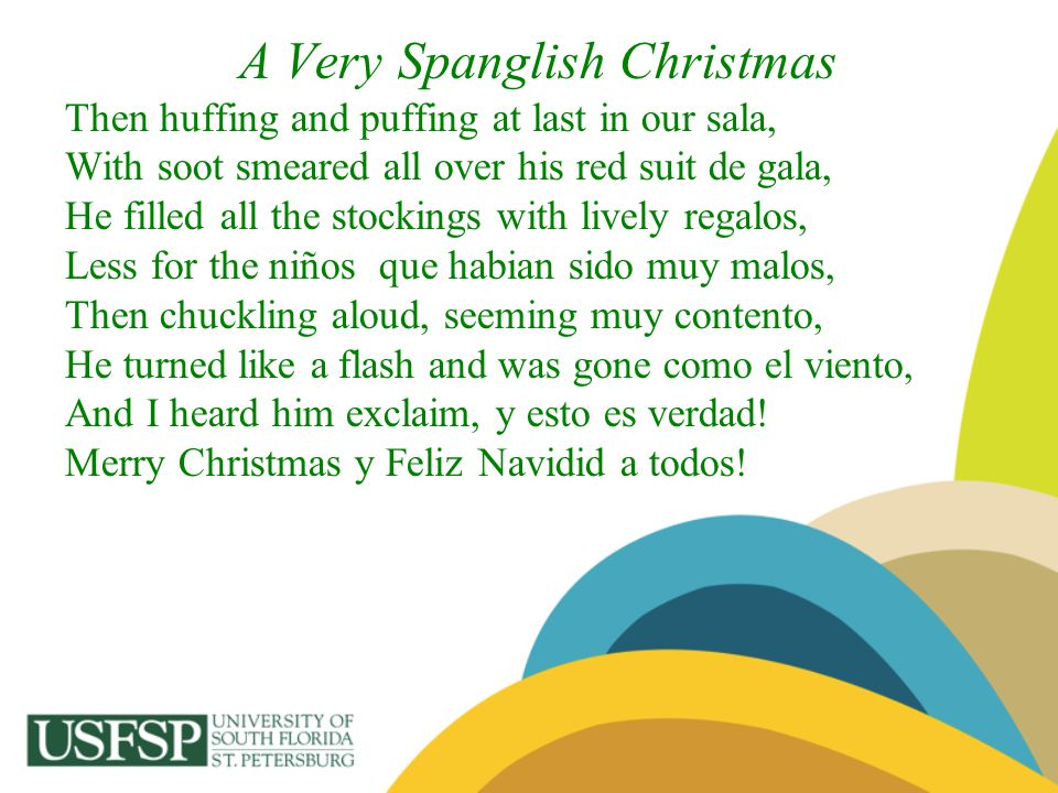 A Very Spanglish Christmas Then huffing and puffing at last in our sala, With soot smeared all over his red suit de gala, He filled all the stockings
