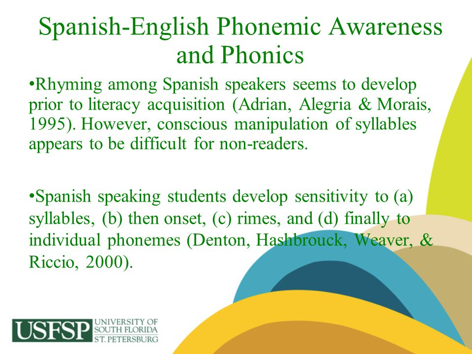 Spanish-English Phonemic Awareness and Phonics Rhyming among Spanish speakers seems to develop prior to literacy acquisition (Adrian, Alegria & Morais