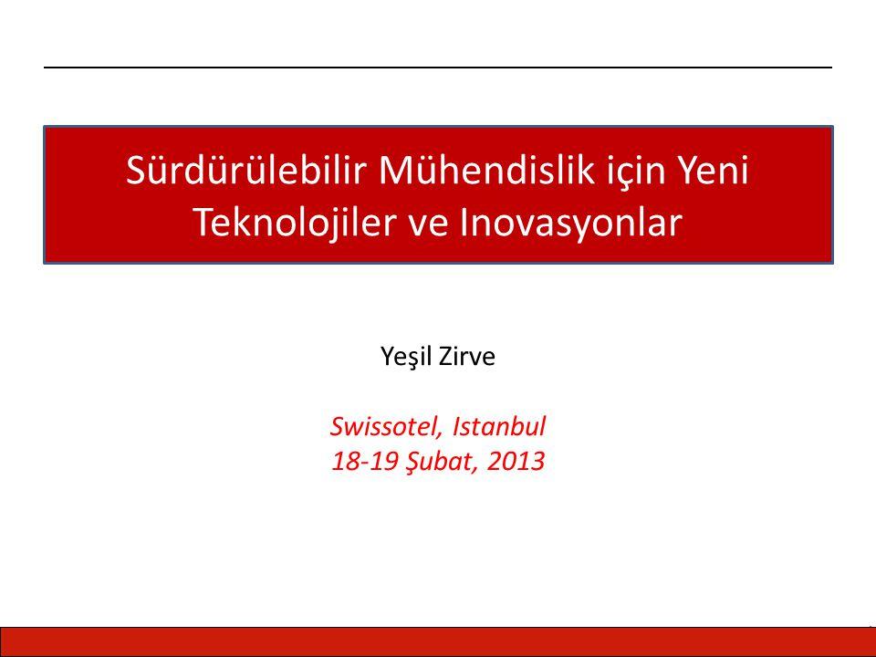 CENTER FOR ENERGY, ENVIRONMENT AND ECONOMY Sürdürülebilir Mühendislik için Yeni Teknolojiler ve Inovasyonlar Yeşil Zirve Swissotel, Istanbul 18-19 Şubat, 2013