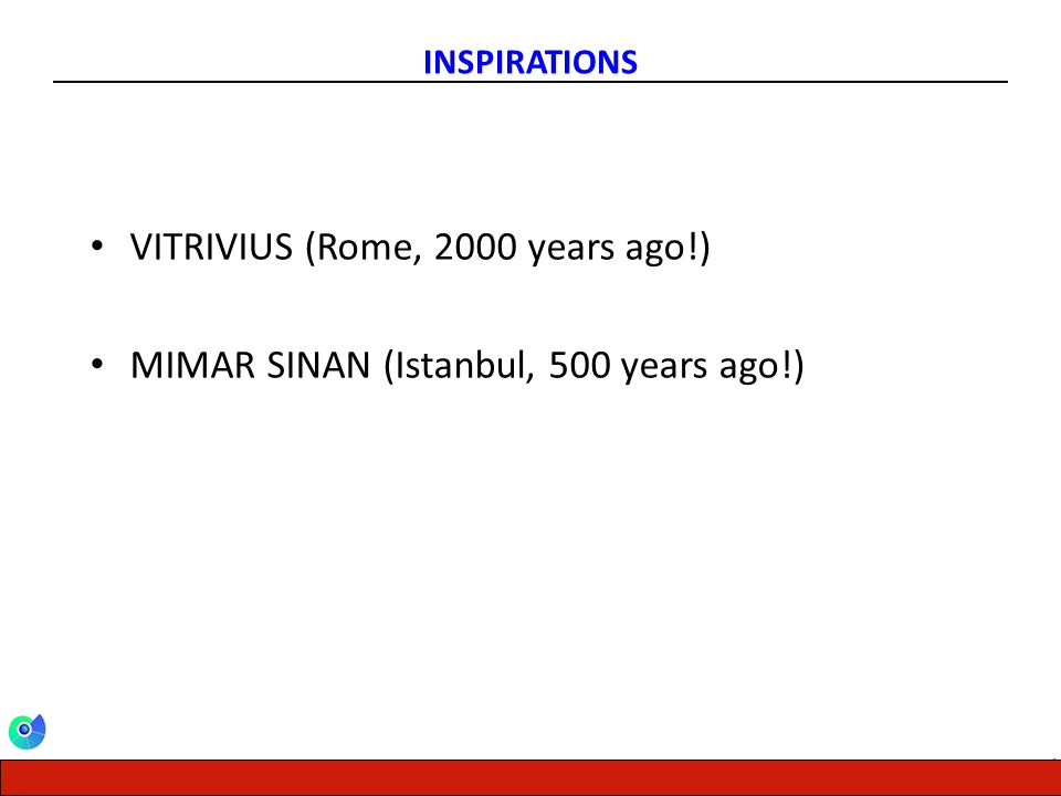 CENTER FOR ENERGY, ENVIRONMENT AND ECONOMY INSPIRATIONS VITRIVIUS (Rome, 2000 years ago!) MIMAR SINAN (Istanbul, 500 years ago!)