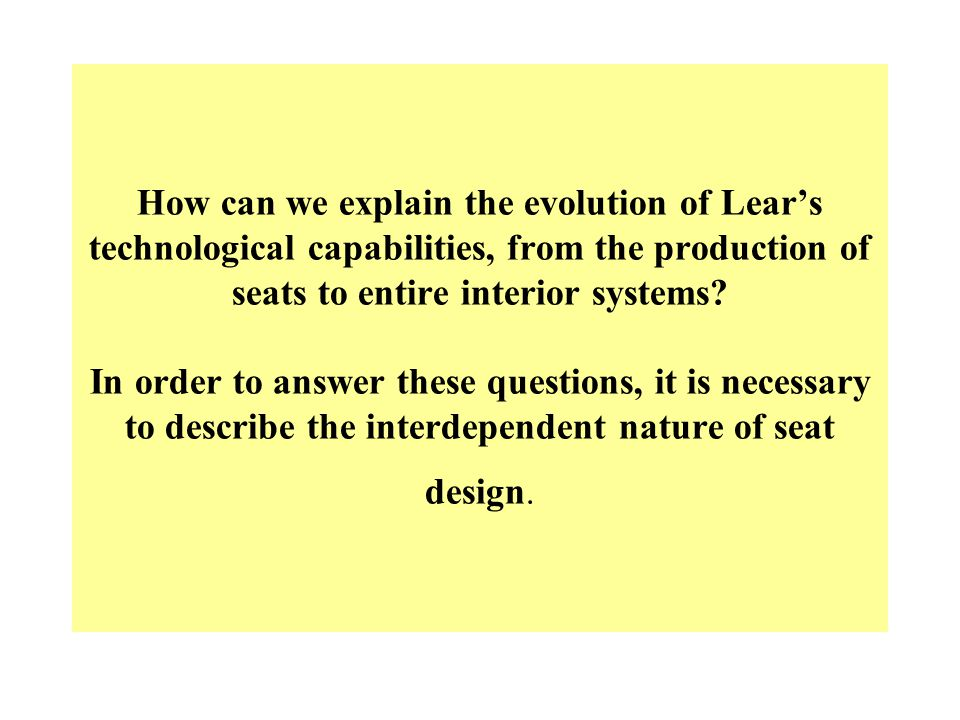 How can we explain the evolution of Lears technological capabilities, from the production of seats to entire interior systems.