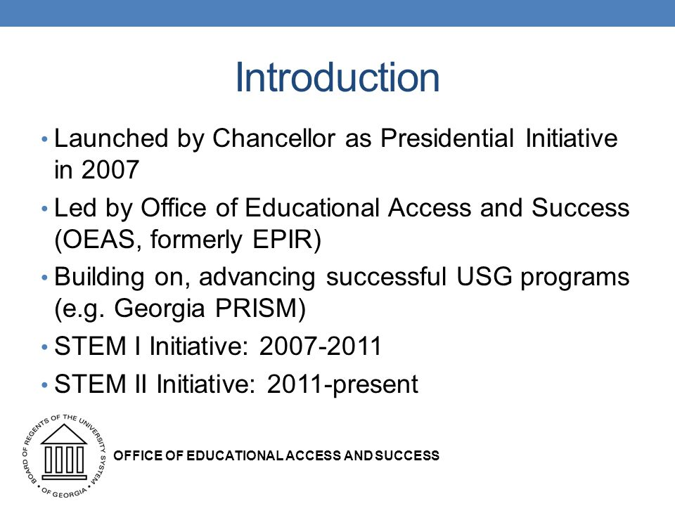 Introduction Launched by Chancellor as Presidential Initiative in 2007 Led by Office of Educational Access and Success (OEAS, formerly EPIR) Building