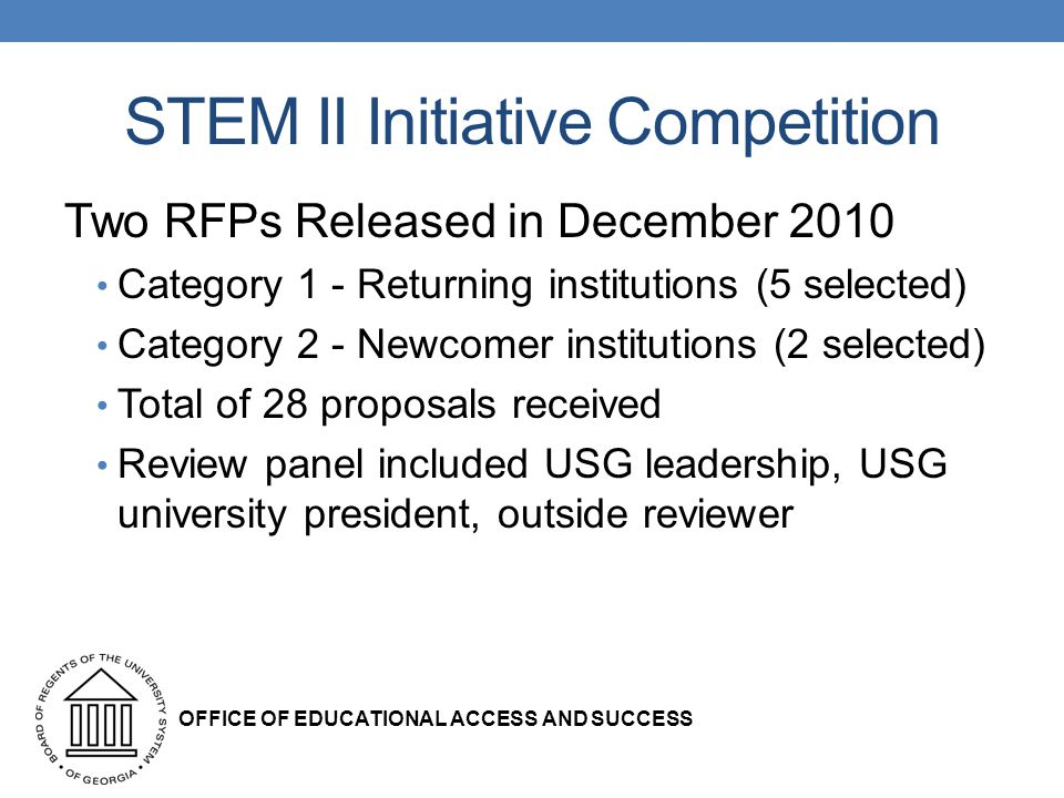 STEM II Initiative Competition Two RFPs Released in December 2010 Category 1 - Returning institutions (5 selected) Category 2 - Newcomer institutions