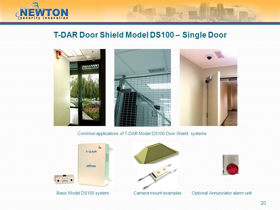 T-DAR Door Shield Model DS100 – Single Door 20 Common applications of T-DAR Model DS100 Door Shield. systems Basic Model DS100 systemCamera mount exam