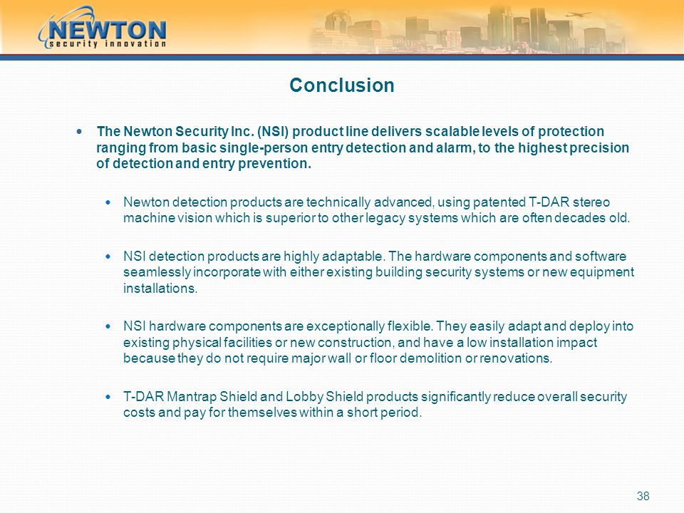 Conclusion The Newton Security Inc. (NSI) product line delivers scalable levels of protection ranging from basic single-person entry detection and ala