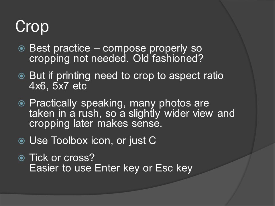 Crop Best practice – compose properly so cropping not needed.