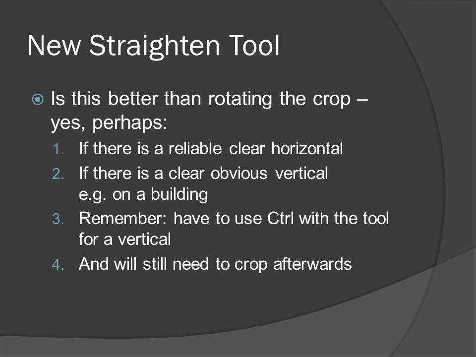New Straighten Tool Is this better than rotating the crop – yes, perhaps: 1.