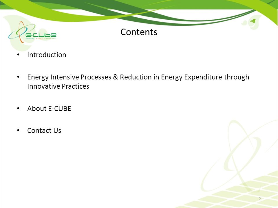 Contents Introduction Energy Intensive Processes & Reduction in Energy Expenditure through Innovative Practices About E-CUBE Contact Us 2
