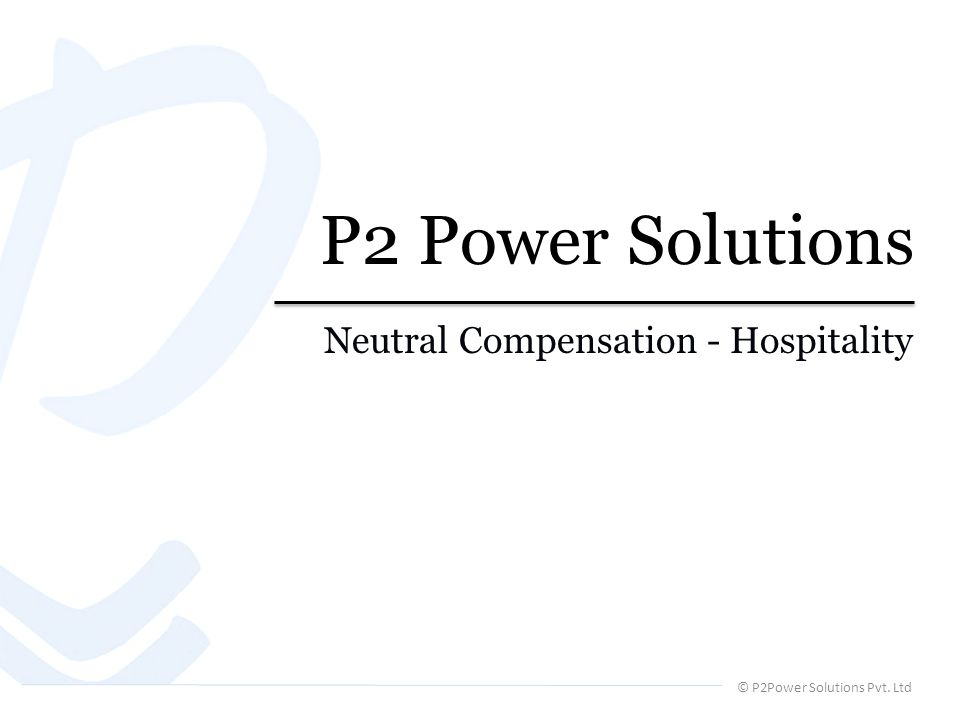 © P2Power Solutions Pvt. Ltd P2 Power Solutions Neutral Compensation - Hospitality
