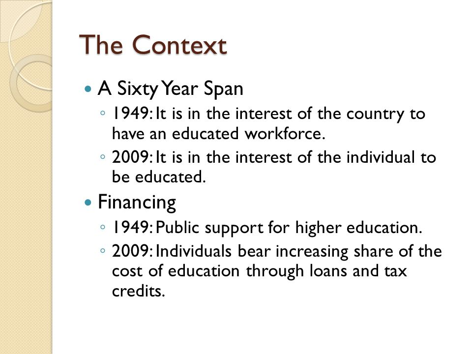 The Context Higher Educations Public Legitimacy 1949: Considerable 2009: Declining Value Proposition 1949: Golden Age 2009: Accountability Age