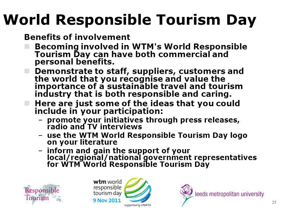 25 World Responsible Tourism Day Benefits of involvement Becoming involved in WTM s World Responsible Tourism Day can have both commercial and personal benefits.