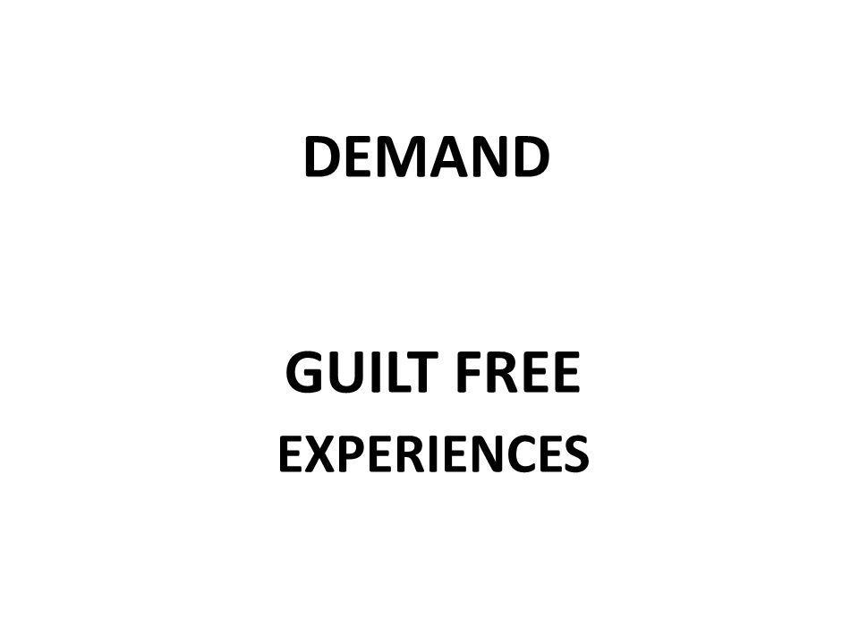 EXPERIENCES GUILT FREE DEMAND