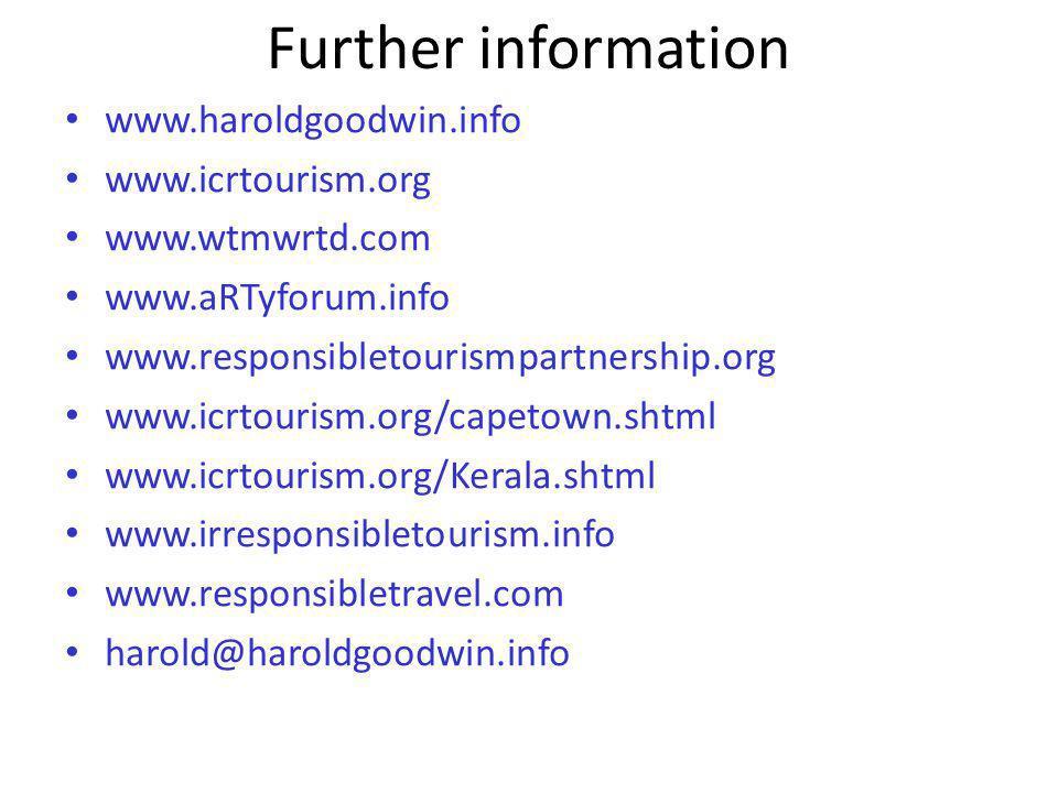 Further information www.haroldgoodwin.info www.icrtourism.org www.wtmwrtd.com www.aRTyforum.info www.responsibletourismpartnership.org www.icrtourism.