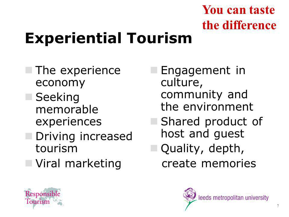 7 Experiential Tourism The experience economy Seeking memorable experiences Driving increased tourism Viral marketing Engagement in culture, community