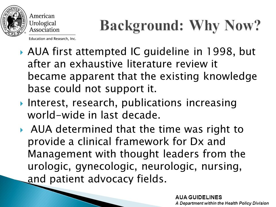 AUA first attempted IC guideline in 1998, but after an exhaustive literature review it became apparent that the existing knowledge base could not supp