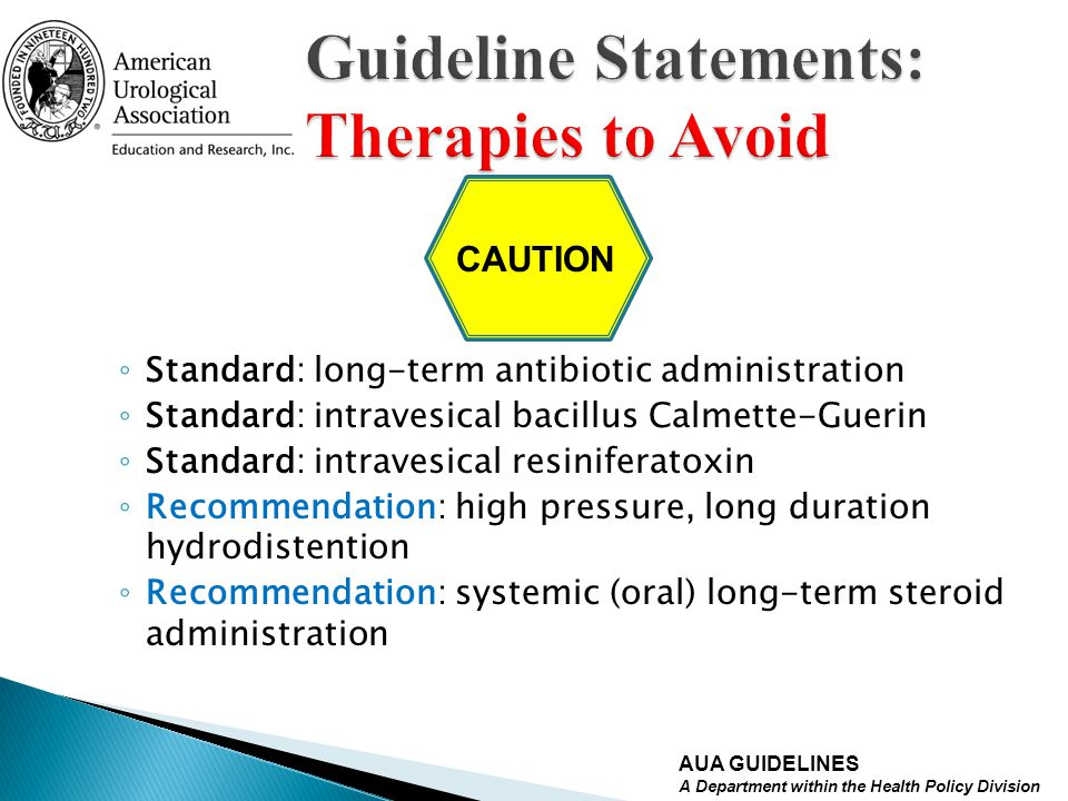 Standard: long-term antibiotic administration Standard: intravesical bacillus Calmette-Guerin Standard: intravesical resiniferatoxin Recommendation: h