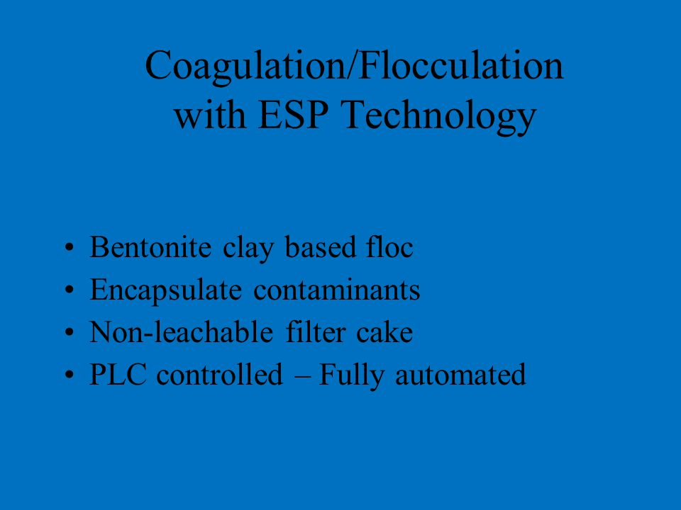 ESP Encapsulation Batch Processing Systems Emulsified oils Non Settling Solids Heavy metals Ink and paint emulsions BOD Four Models Available ESP-100 ESP-250 ESP-400 ESP-600