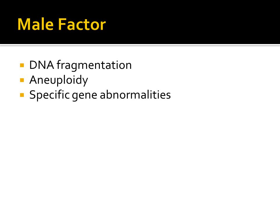DNA fragmentation Aneuploidy Specific gene abnormalities