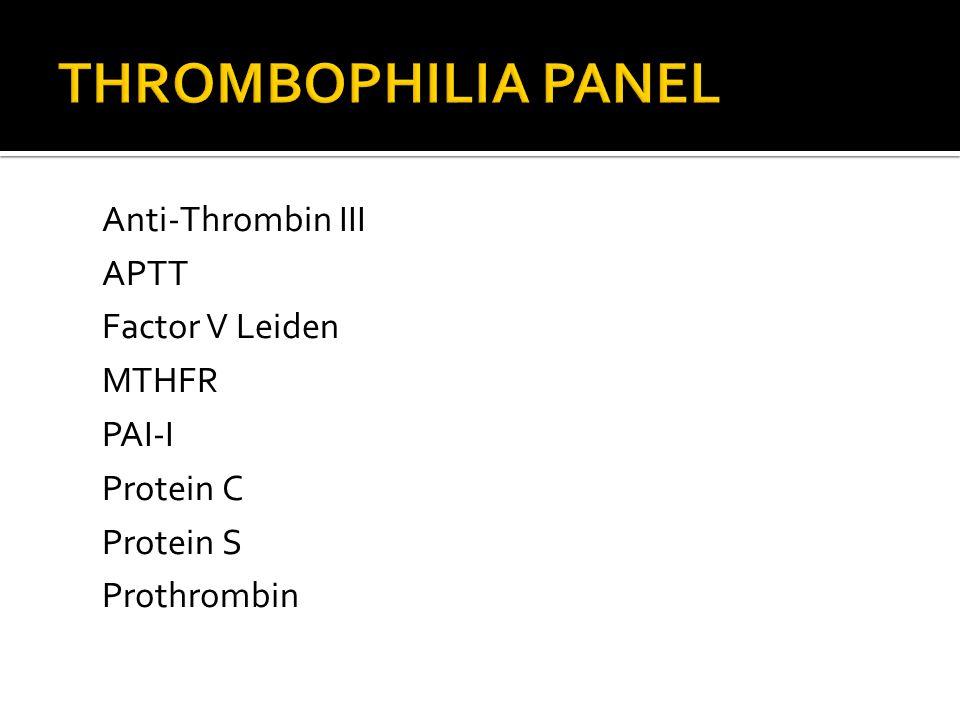 Anti-Thrombin III APTT Factor V Leiden MTHFR PAI-I Protein C Protein S Prothrombin