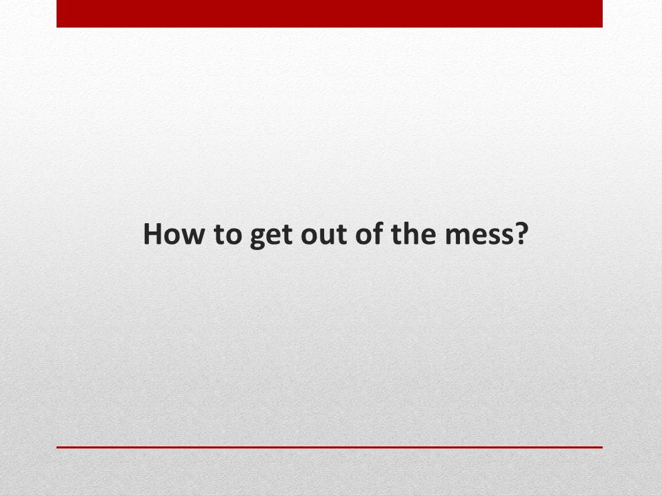 How to get out of the mess?