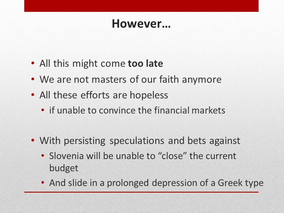 However… All this might come too late We are not masters of our faith anymore All these efforts are hopeless if unable to convince the financial marke