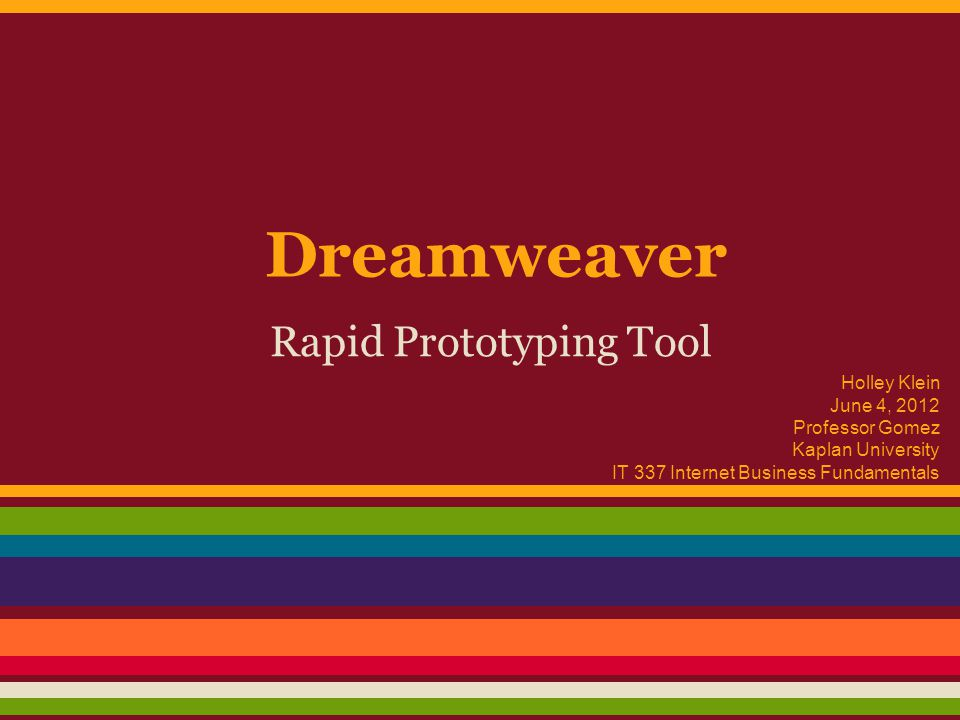 Dreamweaver Rapid Prototyping Tool Holley Klein June 4, 2012 Professor Gomez Kaplan University IT 337 Internet Business Fundamentals