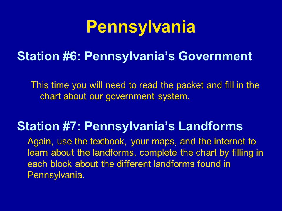 Pennsylvania Station #6: Pennsylvanias Government This time you will need to read the packet and fill in the chart about our government system. Statio