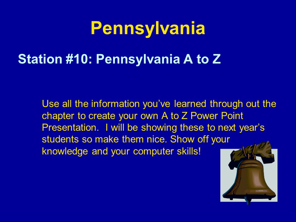 Pennsylvania Station #10: Pennsylvania A to Z Use all the information youve learned through out the chapter to create your own A to Z Power Point Pres