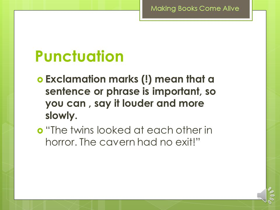 Making Books Come Alive Punctuation Quotation marks ( ) make us change the tone of our voice to show that someone else is speaking It was a dark and stormy night.