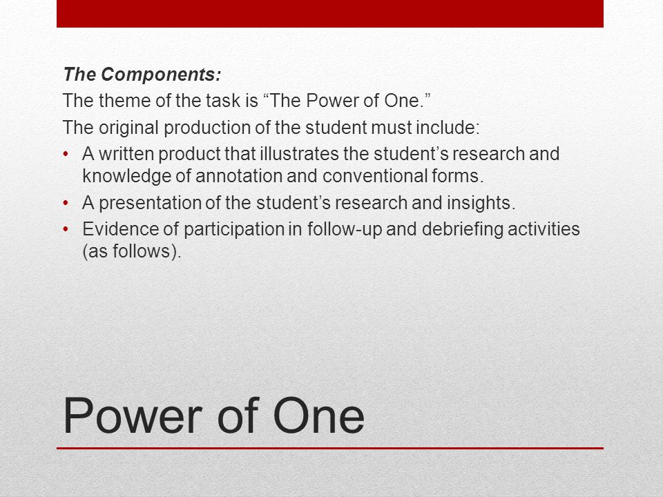 Power of One The Components: The theme of the task is The Power of One.