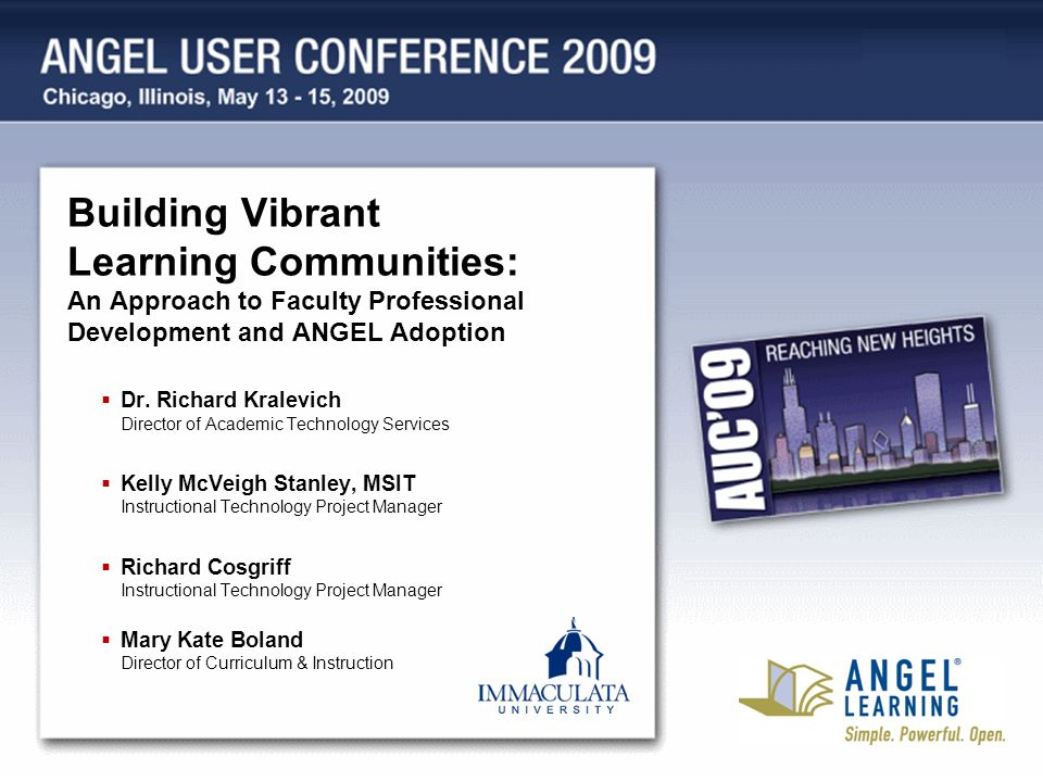 Building Vibrant Learning Communities: An Approach to Faculty Professional Development and ANGEL Adoption Dr. Richard Kralevich Director of Academic T