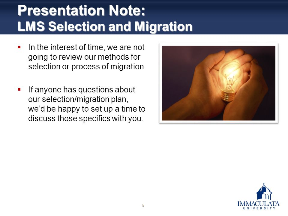 5 Presentation Note: LMS Selection and Migration In the interest of time, we are not going to review our methods for selection or process of migration