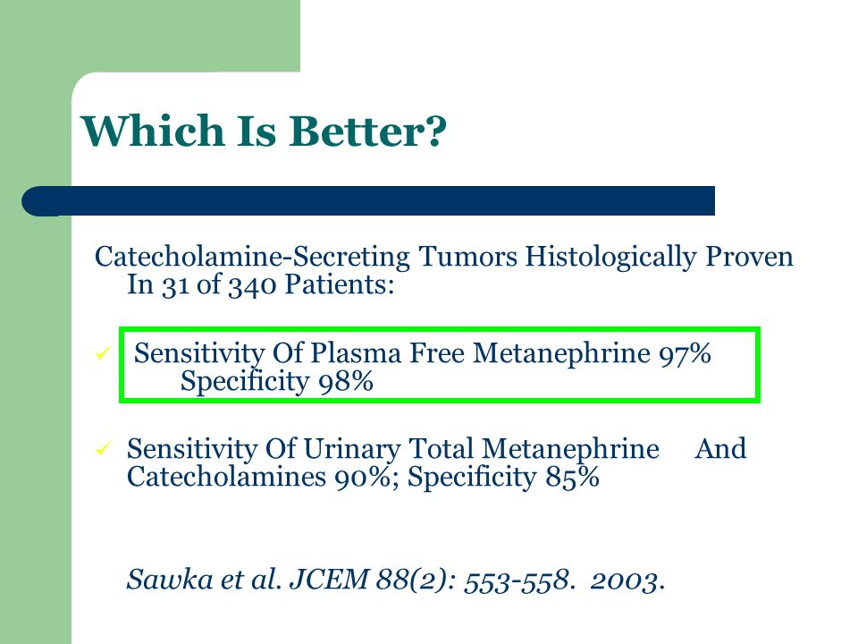 Which Is Better? Catecholamine-Secreting Tumors Histologically Proven In 31 of 340 Patients: Sensitivity Of Plasma Free Metanephrine 97% Specificity 9