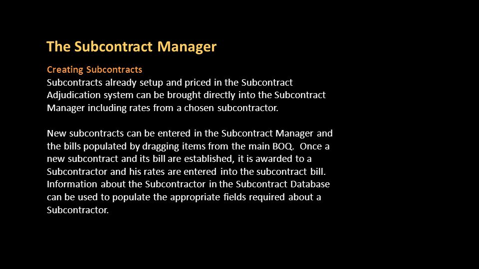The Subcontract Manager Progress valuations The Subcontractors monthly quantities can be entered to record progress and to handle the Subcontractors certificate.