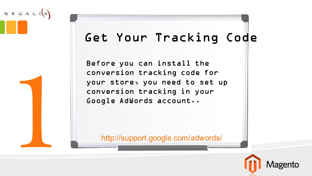 Your Tracking Code 2 Your tracking code contains these details: Magento Field NameMagento Field Name Location in Conversion Tracking Code Conversion IDvar google_conversion_id = 1071247313; Conversion Languagevar google_conversion_language = en ; Conversion Formatvar google_conversion_format = 2 ; Conversion Colorvar google_conversion_color = ffffff ; Conversion Labelvar google_conversion_label = mOECCMnPpQIQ0d_n_gM ; Conversion Valuevar google_conversion_value = 0;