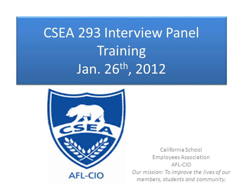 Hi, Im here for Interview Panel representing CSEA today.