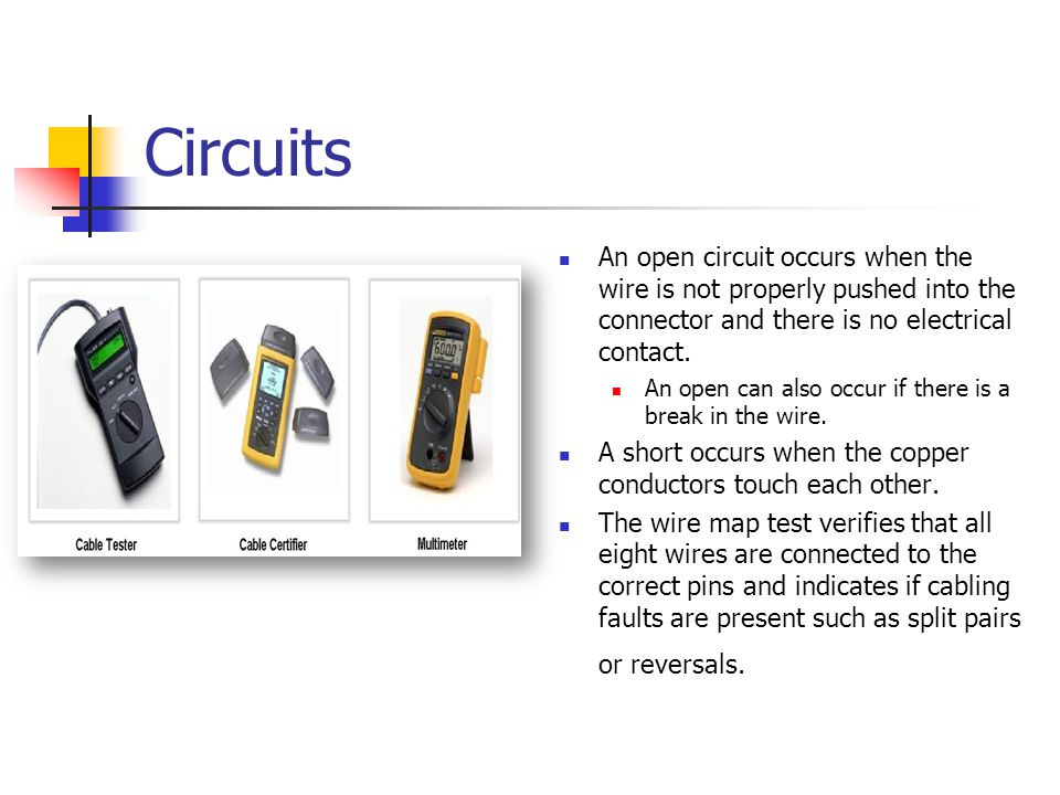 Circuits An open circuit occurs when the wire is not properly pushed into the connector and there is no electrical contact. An open can also occur if