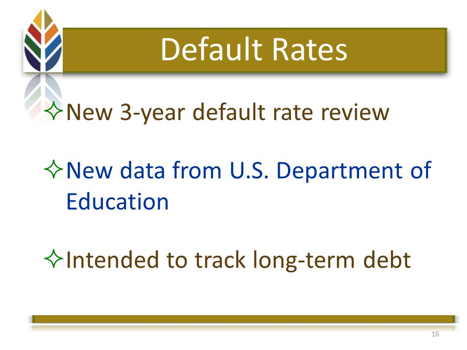 16 Default Rates New 3-year default rate review New data from U.S.
