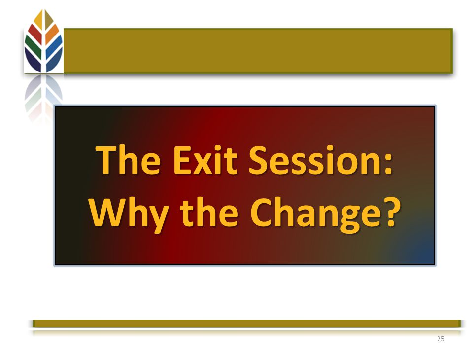 25 The Exit Session: Why the Change