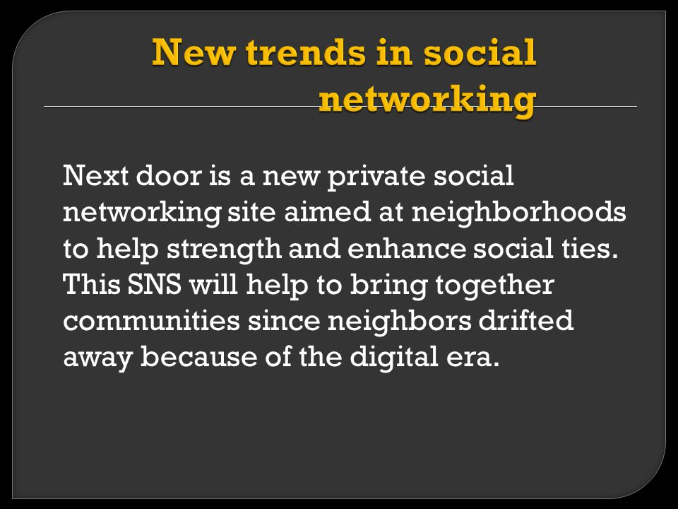 Next door is a new private social networking site aimed at neighborhoods to help strength and enhance social ties.